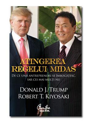 Carte: Atingerea regelui Midas de Donald J. Trump şi Robert T. Kiyosaki